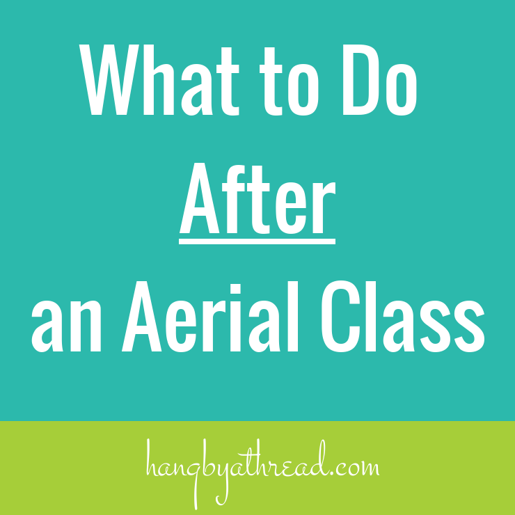 How to get the most out of your aerial class AFTER it's over.